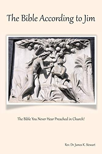 The Bible According to Jim: The Bible You Never Hear Preached in Church!: Stewart, Dr. James K.