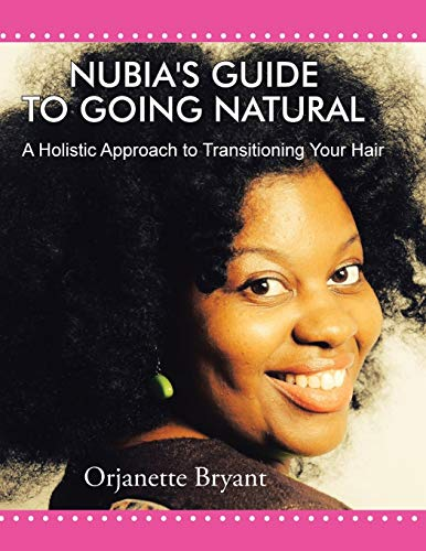 Nubia's Guide to Going Natural: A Holistic Approach to Transitioning Your Hair: Bryant, ...