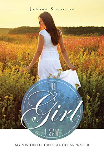 9781496956545: The Girl I Saw: My Vision of Crystal Clear Water