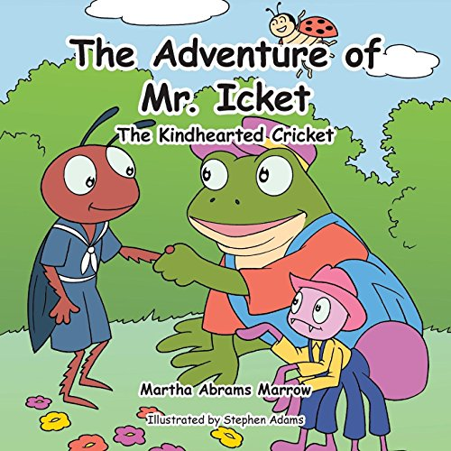 The Adventure of Mr. Icket: The Kindhearted Cricket: Marrow, Martha Abrams