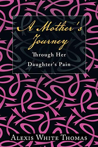 A Mother's Journey Through Her Daughter's Pain: Thomas, Alexis White