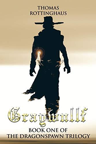 Graywullf: Book One of the Dragonspawn Trilogy: Thomas Rottinghaus