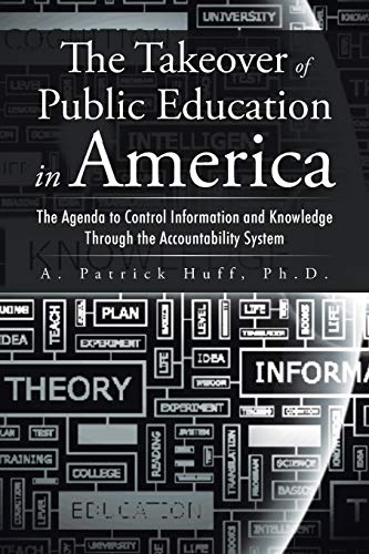 9781496968609: The Takeover of Public Education in America: The Agenda to Control Information and Knowledge Through the Accountability System