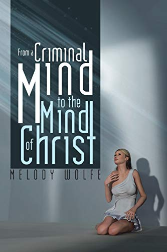 From a Criminal Mind to the Mind of Christ: Wolfe, Melody