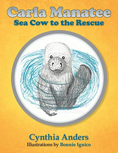 Carla Manatee: Sea Cow to the Rescue: Cynthia Anders