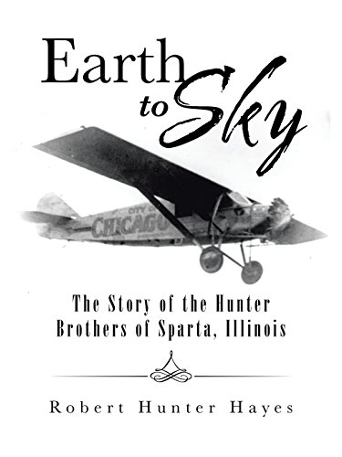 9781496972453: Earth to Sky: The Story of the Hunter Brothers of Sparta, Illinois