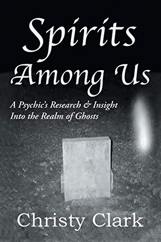 9781496973665: Spirits Among Us: A Psychic's Research & Insight Into the Realm of Ghosts