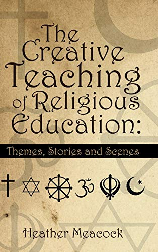 9781496986757: The Creative Teaching of Religious Education: Themes, Stories and Scenes