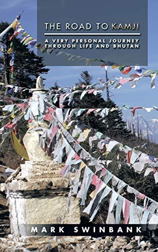 The Road to Kamji: A Very Personal Journey Through Life and Bhutan: Swinbank, Mark