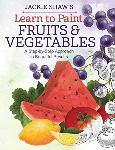 9781497200104: Learn to Paint Fruits and Vegetables: A Step-by-Step Approach to Beautiful Results