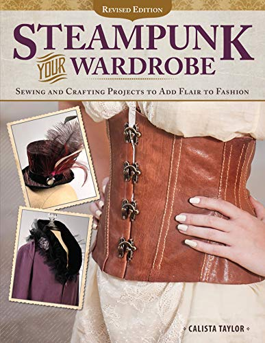 9781497200128: Steampunk Your Wardrobe, Rev Edn: Sewing and Crafting Projects to Add Flair to Fashion