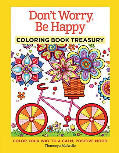 Don't Worry, Be Happy Coloring Book Treasury: Color Your Way To A Calm, Positive Mood (Coloring...