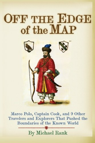 9781497308596: Off the Edge of the Map: Marco Polo, Captain Cook, and 9 Other Travelers and Explorers That Pushed the Boundaries of the Known World