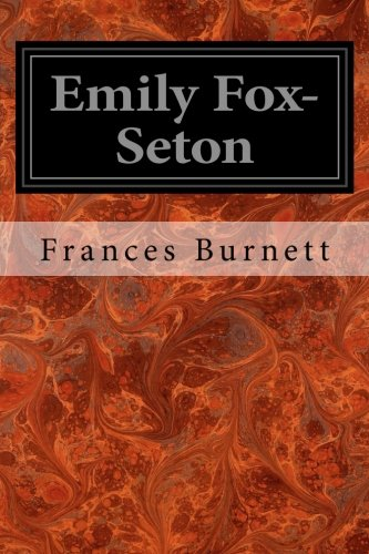 9781497309173: Emily Fox-Seton: Being the Making of a Marchioness and the Methods of Lady Walderhurst