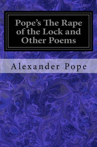 alexander popes poem the rape of the lock essay Alexander pope: alexander pope, poet and satirist of the english augustan period, best known for his poems an essay on criticism (1711), the rape of the lock (1712–14), the dunciad (1728), and an essay on man (1733–34.