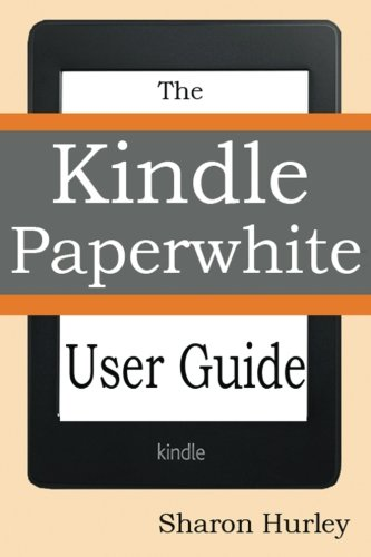 9781497312258: Kindle Paperwhite User Guide: The Best Paperwhite Manual To Master Your Device
