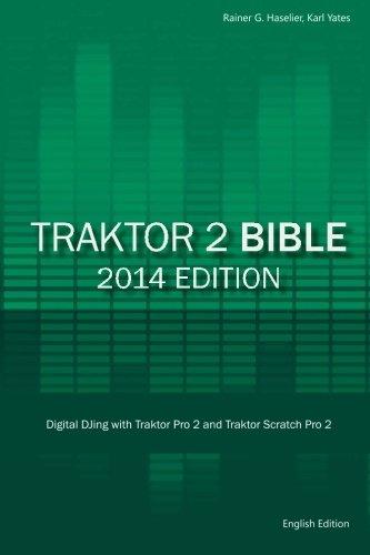 Traktor 2 Bible 2014 Edition: Digital Djing With Traktor Pro 2 And Traktor Scratch Pro