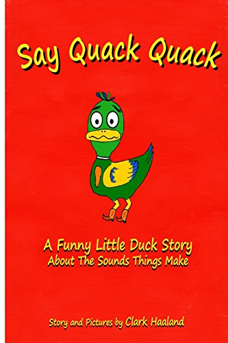 9781497315273: Say Quack Quack: A Funny Little Duck Story About the Sounds Things Make