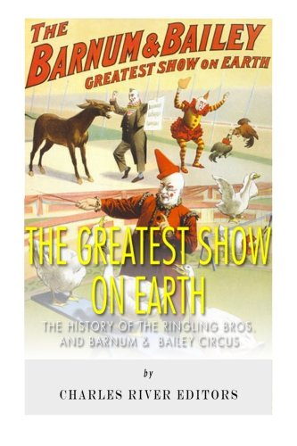 9781497315907: The Greatest Show on Earth: The History of the Ringling Bros. and Barnum & Bailey Circus