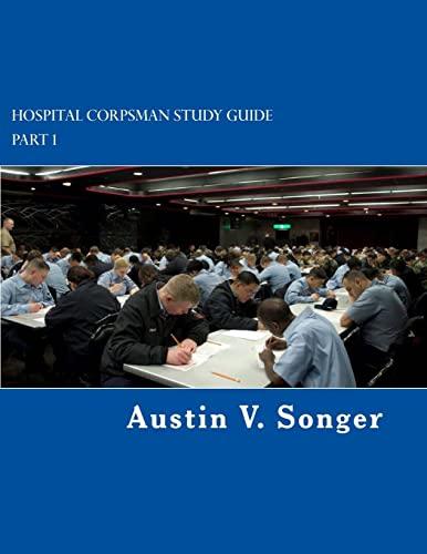 Hospital Corpsman Study Guide: Part 1: Songer, Austin V