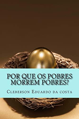 Por Que OS Pobres Morrem Pobres? (Paperback): Cleberson Eduardo Da
