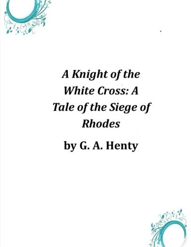 9781497328549: A Knight of the White Cross: A Tale of the Siege of Rhodes
