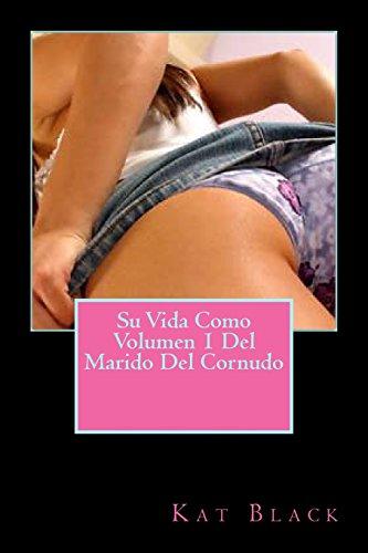 9781497334151: Su Vida Como Volumen 1 Del Marido Del Cornudo (Spanish Edition)