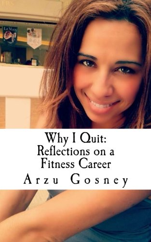 9781497334717: Why I Quit: Reflections on a Fitness Career (Fitness Journey) (Volume 3)