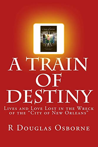 9781497335622: A Train of Destiny: Lives and Love Lost in the Wreck of the