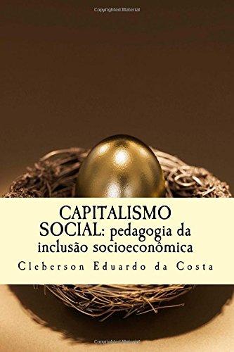 Capitalismo Social: Pedagogia Da Inclusao Socioeconomica (Paperback): Cleberson Eduardo Da