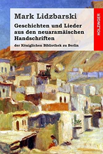 9781497336322: Geschichten und Lieder aus den neuaramäischen Handschriften der Königlichen Bibliothek zu Berlin (German Edition)
