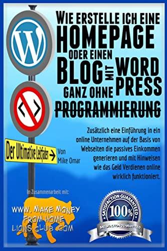 9781497336827: Wie Erestelle Ich Eine Homepage Oder Einen Blog: mit WordPress, ganz OHNE Programmierung, auf eigener Domaine, und in weniger als zwei Stunden! (MAKE MONEY FROM HOME LIONS CLUB) (German Edition)