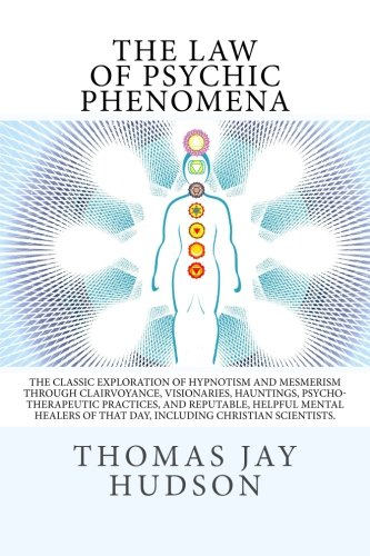 9781497340398: The Law of Psychic Phenomena: The Classic Exploration of Hypnotism and Mesmerism Through Clairvoyance, Visionaries, Hauntings, Psycho-Therapeutic ... of That Day, Including Christian Scientists.