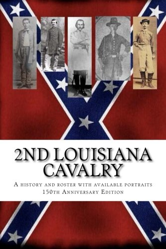 2nd Louisiana Cavalry: A short illustrated history of their action in Louisiana during the Civil ...