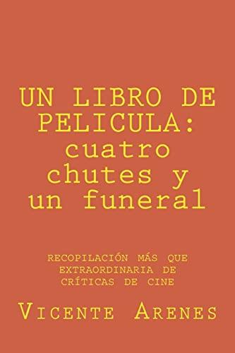 9781497342514: UN LIBRO DE PELICULA: cuatro chutes y un funeral: recopilacion mas que extraordinaria de criticas de cine