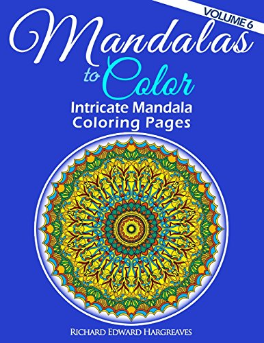 9781497344884: Mandalas to Color - Intricate Mandala Coloring Pages: Advanced Designs: Volume 6 (Mandala Coloring Books)