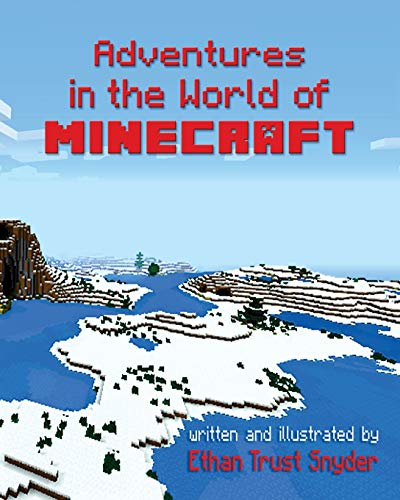 Adventures in the World of Minecraft: Ethan Trust Snyder