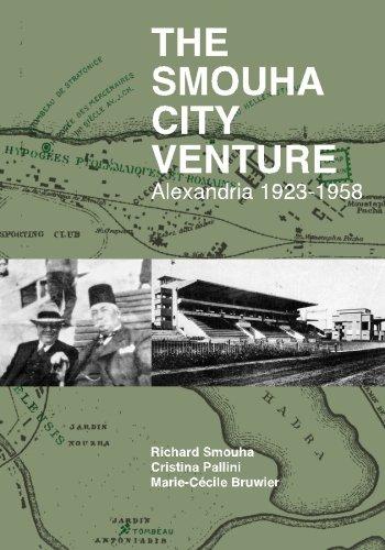 The Smouha City Venture: Alexandria 1923-1958: Smouha, Richard; Pallini, Cristina; Bruwier, ...