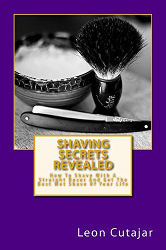 9781497345829: Shaving Secrets Revealed: How To Shave With A Straight Razor And Get The Best Wet Shave Of Your Life