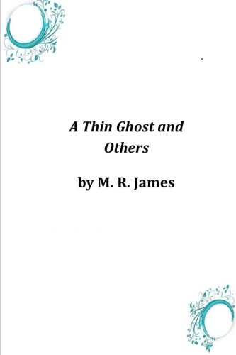 A Thin Ghost and Others (Paperback): M R James