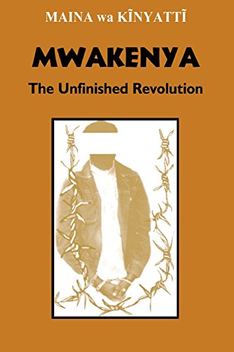 Mwakenya: The Unfinished Revolution: Kinyatti, Maina Wa