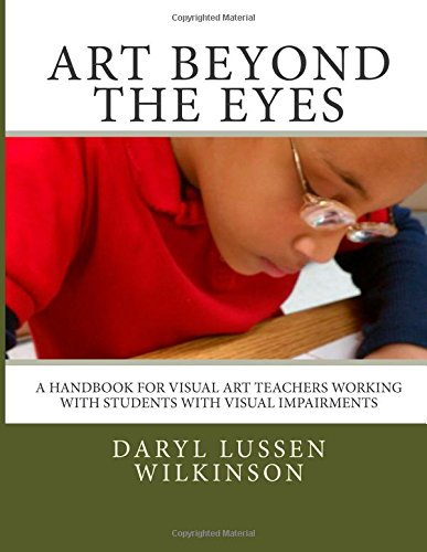 9781497357990: Art Beyond the Eyes: A Handbook For Visual Art Teachers Working with Students with Visual Impairments