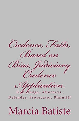 9781497370500: Credence, Facts, Based on Bias, Judiciary Credence Application: God, Judge, Attorneys, Defender, Prosecutor, Plaintiff