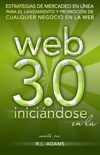 9781497371552: Iniciándose en la Web 3.0: Estrategias de Mercadeo en Línea para el Lanzamiento y Promoción de Cualquier Negocio en la Web (Marketing en Línea) (Volume 1) (Spanish Edition)