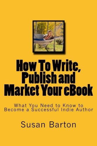 How to Write, Publish and Market Your: Susan E Barton
