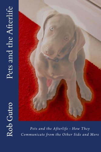 Pets and the Afterlife 9781497378612 To a pet parent, to lose a pet means to lose a child. The love we share with our pets never dies, and the author proves our pets do comm