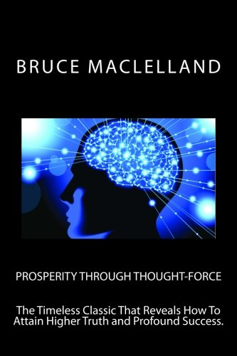 9781497379909: Prosperity Through Thought Force: The Timeless Classic That Reveals How To Attain Higher Truth and Profound Success.