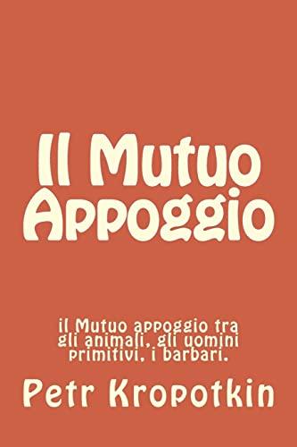 Il Mutuo Appoggio: Il Mutuo Appoggio Tra: Kropotkin, Petr Alekseevich