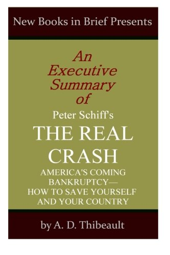 9781497381360: An Executive Summary of Peter Schiff's 'The Real Crash': 'America's Coming Bankruptcy-How to Save Yourself and Your Country'