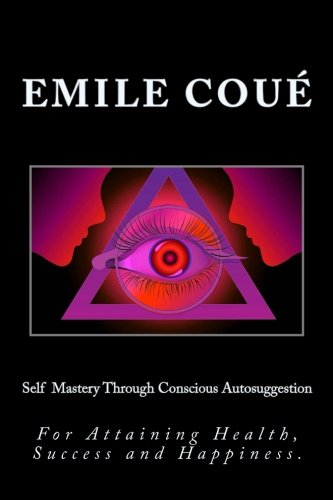 9781497386266: Self Mastery Through Conscious Autosuggestion: For Attaining Health, Success and Happiness.